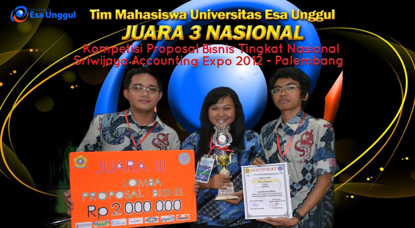 Tim Mahasiswa Universitas Esa Unggul meraih Juara 3 Nasional – Kompetisi Proposal Bisnis Tingkat Nasional Sriwijaya Accounting EXPO 2012 – Palembang