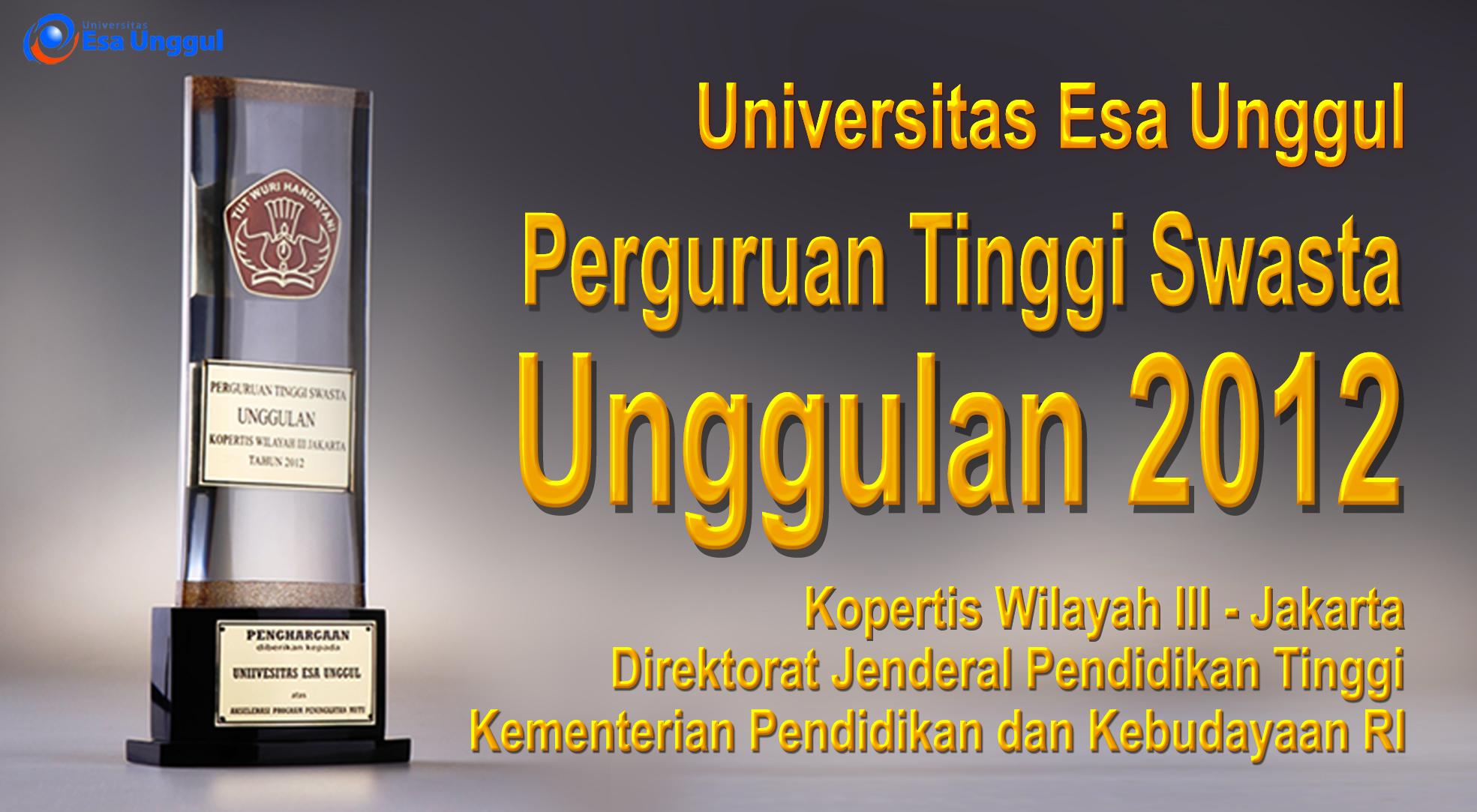 Universitas Esa Unggul menjadi Pemenang Perguruan Tinggi Swasta Unggulan 2012 – Kopertis Wilayah III Jakarta Bidang Akselerasi Program Peningkatan Mutu