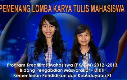 Selamat kepada Pemenang Lomba Karya Tulis Mahasiswa – Program Kreatifitas Mahasiswa (PKM-M) 2012/2013 Bidang Pengabdian Masyarakat DIKTI