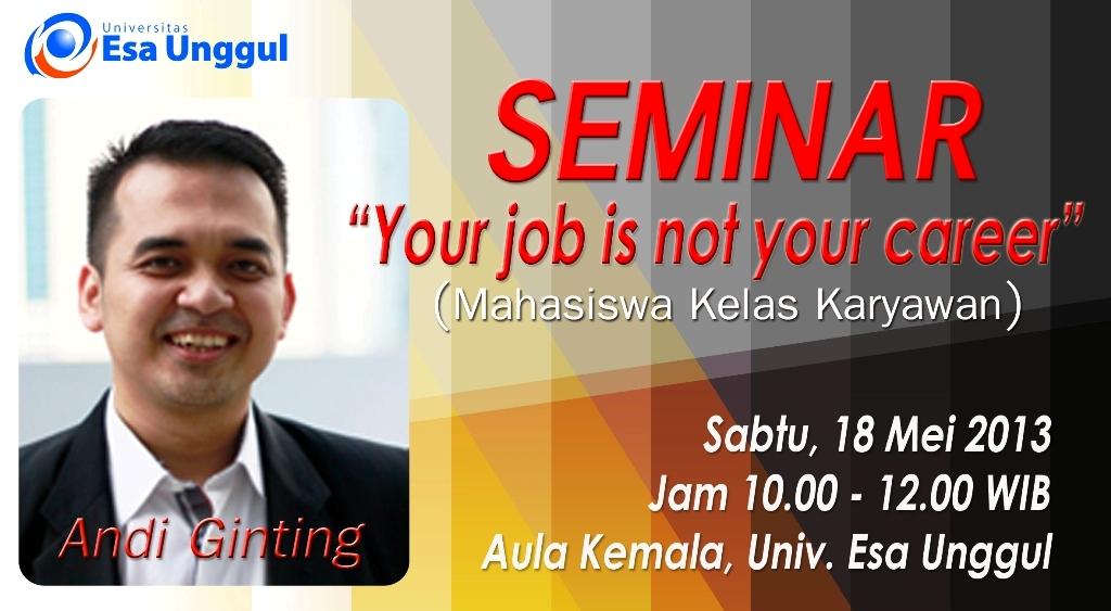 """Universitas Esa Unggul menyelenggarakan Seminar """" Your Job is not Your Career"""""""
