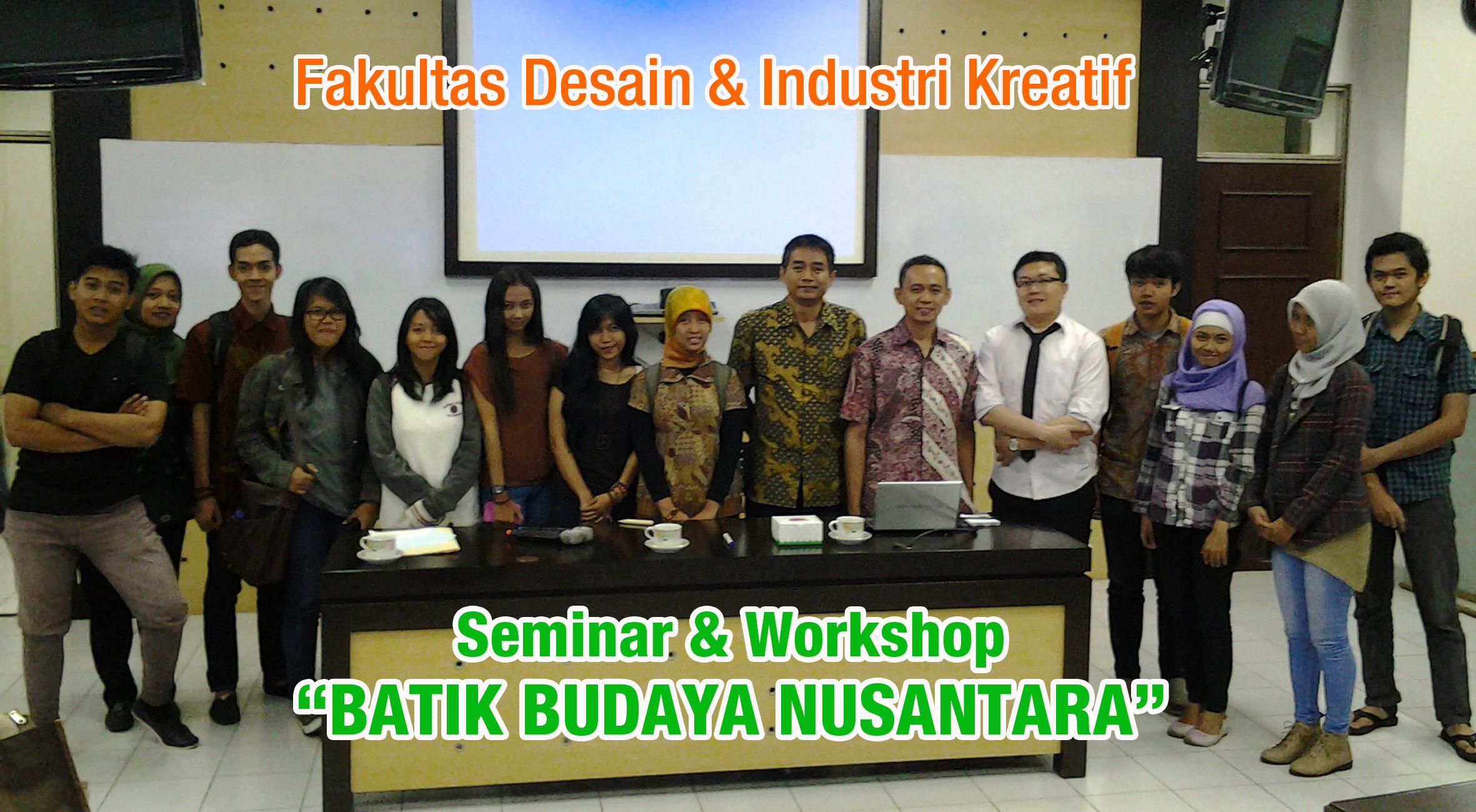 """Fakultas Desain & Industri Kreatif menyelenggarakan Seminar Dan Workshop """" Batik Budaya Nusantara"""""""