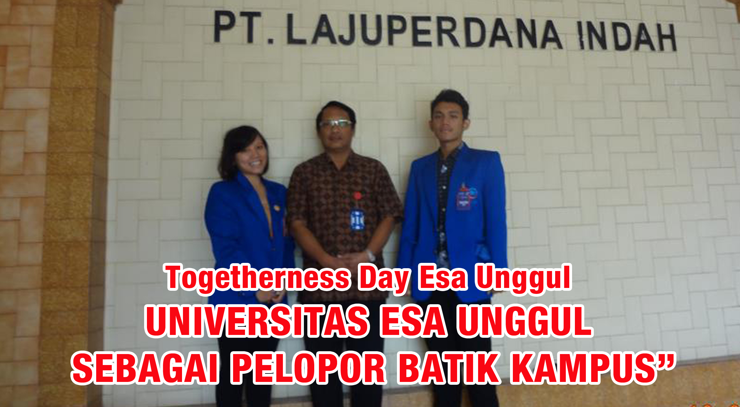 Togetherness Day Esa Unggul – Universitas Esa Unggul sebagai Pelopor Batik Kampus