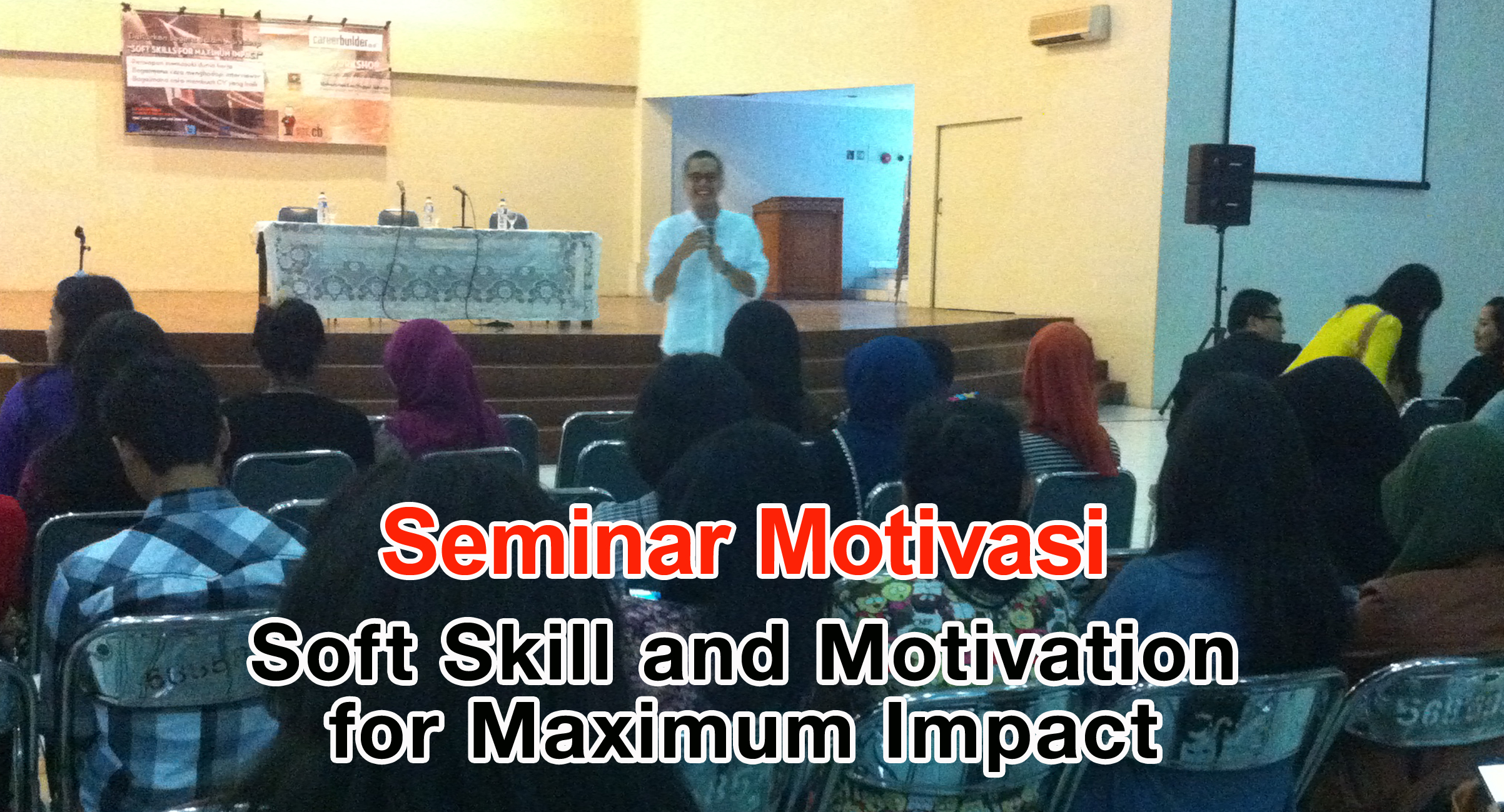 "Universitas Esa Unggul menyelenggarakan Seminar Motivasi "" Soft Skill and Motivation for Maximum Impact"""