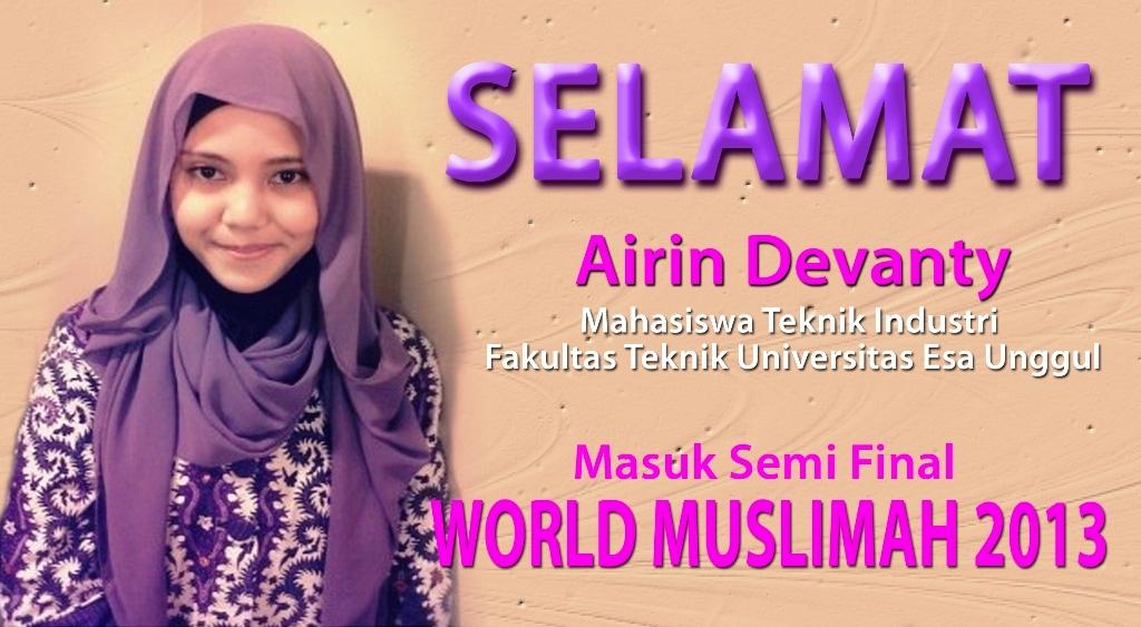 """Universitas Esa Unggul mengucapkan """" Selamat kepada Airin Devanty – Mahasiswa Teknik Industri Fakultas Teknik masuk semi final World Muslimah 2013"""""""