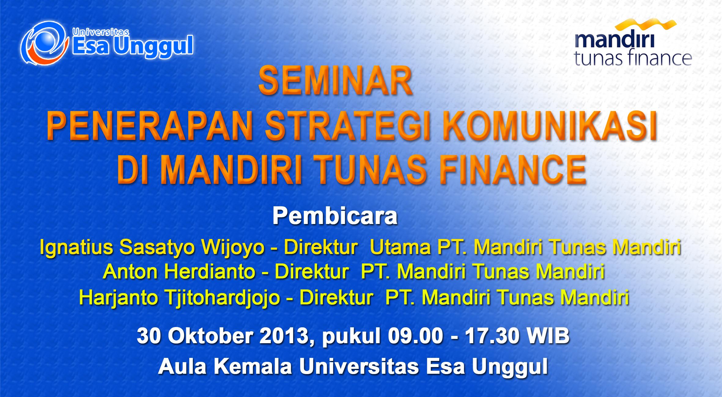 FIKOM Universitas Esa Unggul bekerjasama dengan PT. Mandiri Tunas Mandiri (PT. MTF) menyelenggarakan Seminar Penerapan Strategi Komunikasi Di Mandiri Tunas Finance
