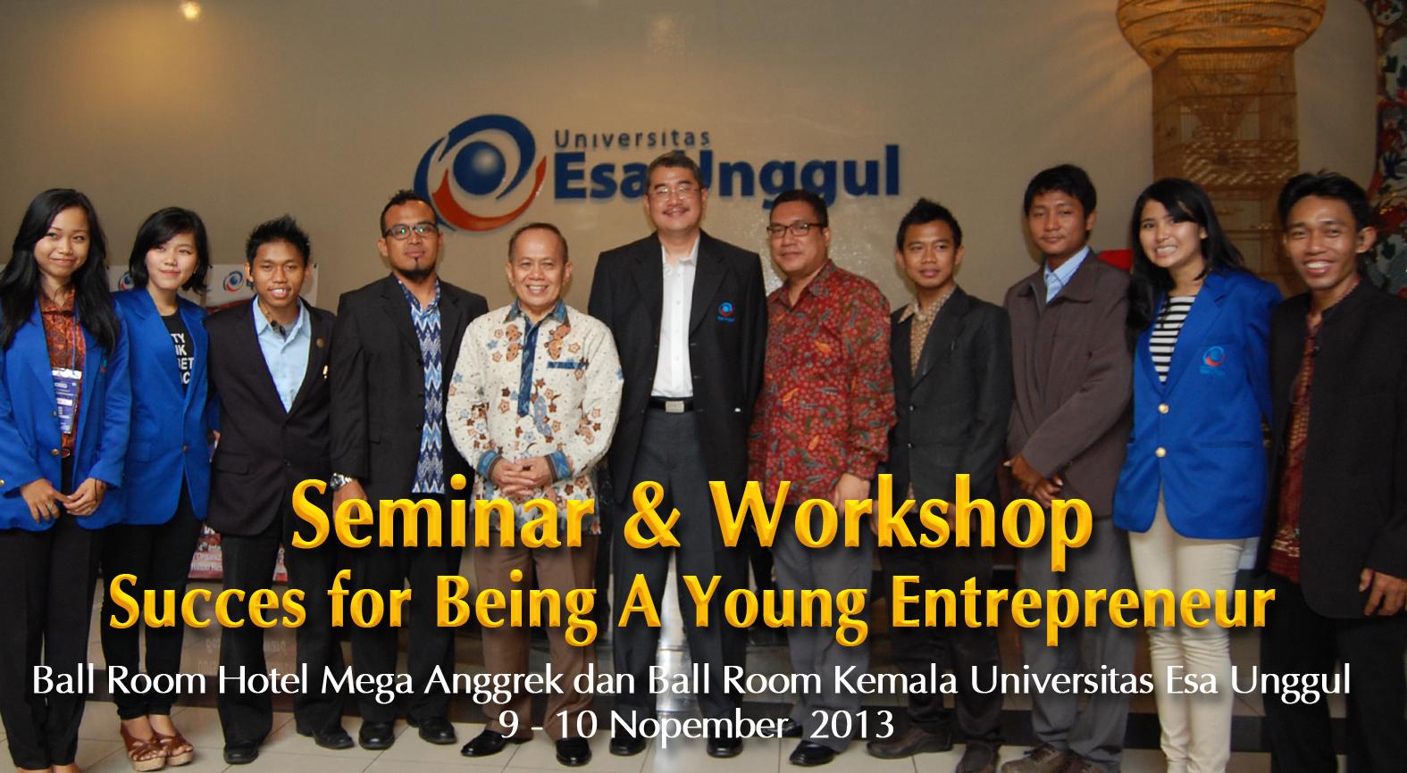 """Seminar & Workshop Academic  """" Succes for Being A Young Entrepreneur """" bersama Menteri Koperasi dan Usaha Kecil Menengah RI, Bapak Sjarifuddin Hasan  yang diselenggarakan oleh HIMMA E2C  Fakultas Ekonomi Universitas Esa Unggul"""