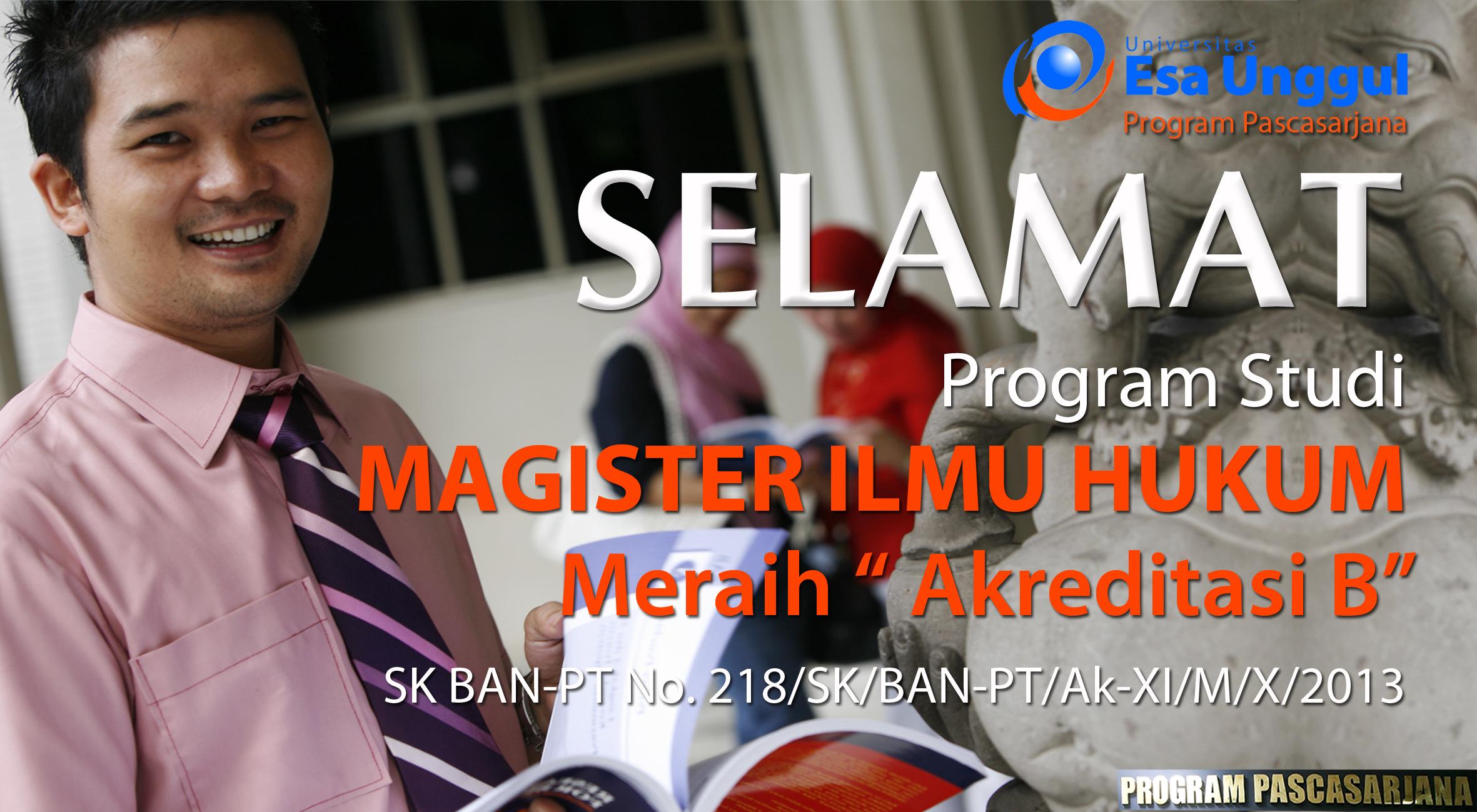 Program Studi Magister Ilmu Hukum (MH) Program Pascasarjana Universitas Esa Unggul meraih Akreditasi B – SK BAN-PT No. 218/SK/BAN-PT/Ak-XI/M/X/2013