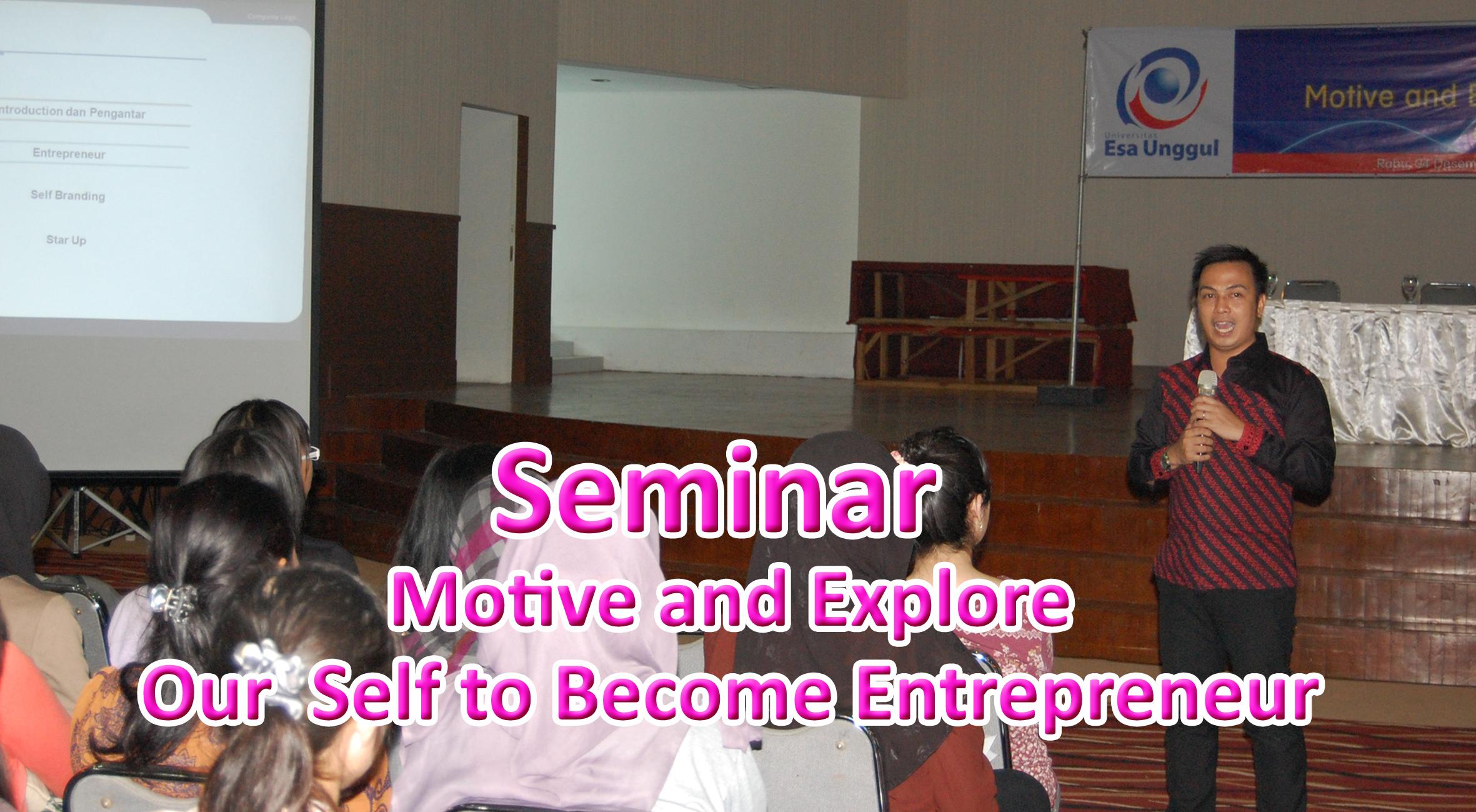 Universitas Esa Unggul menyelenggarakan Seminar Motive and Explore Our Self to Become Entrepreneur