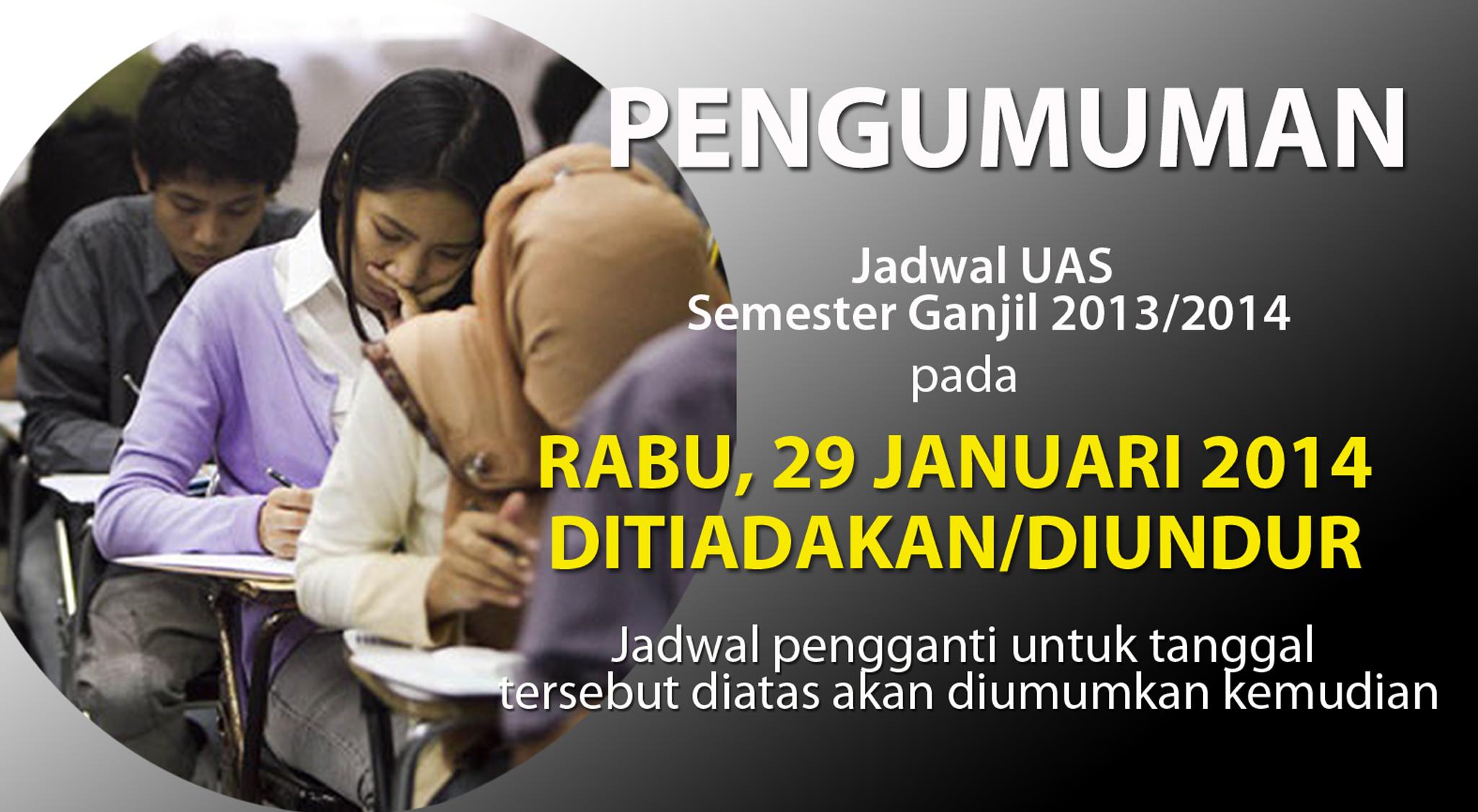 """Pengumuman """" Jadwal UAS Sem. Ganjil 2013/2014 pada Rabu, 29 Januari 2014 ditiadakan/diundur"""""""