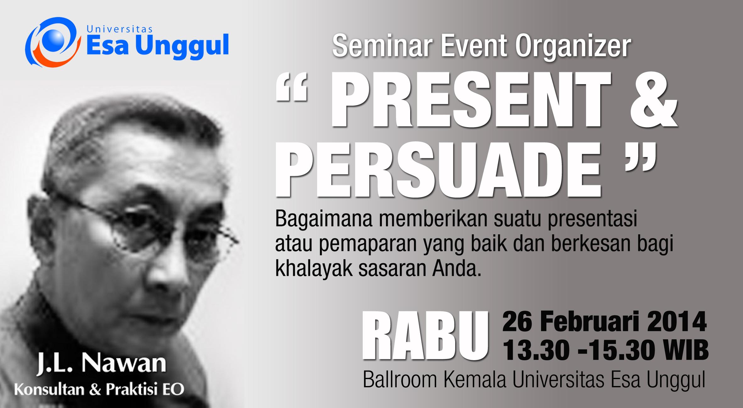 """Universitas Esa Unggul menyelenggarakan Seminar EO """" Present and Persuade """" – Bagaimana memberikan suatu presentasi atau pemaparan yang baik dan berkesan bagi khalayak sasaran Anda pada hari Selasa, 04 Maret 2014"""