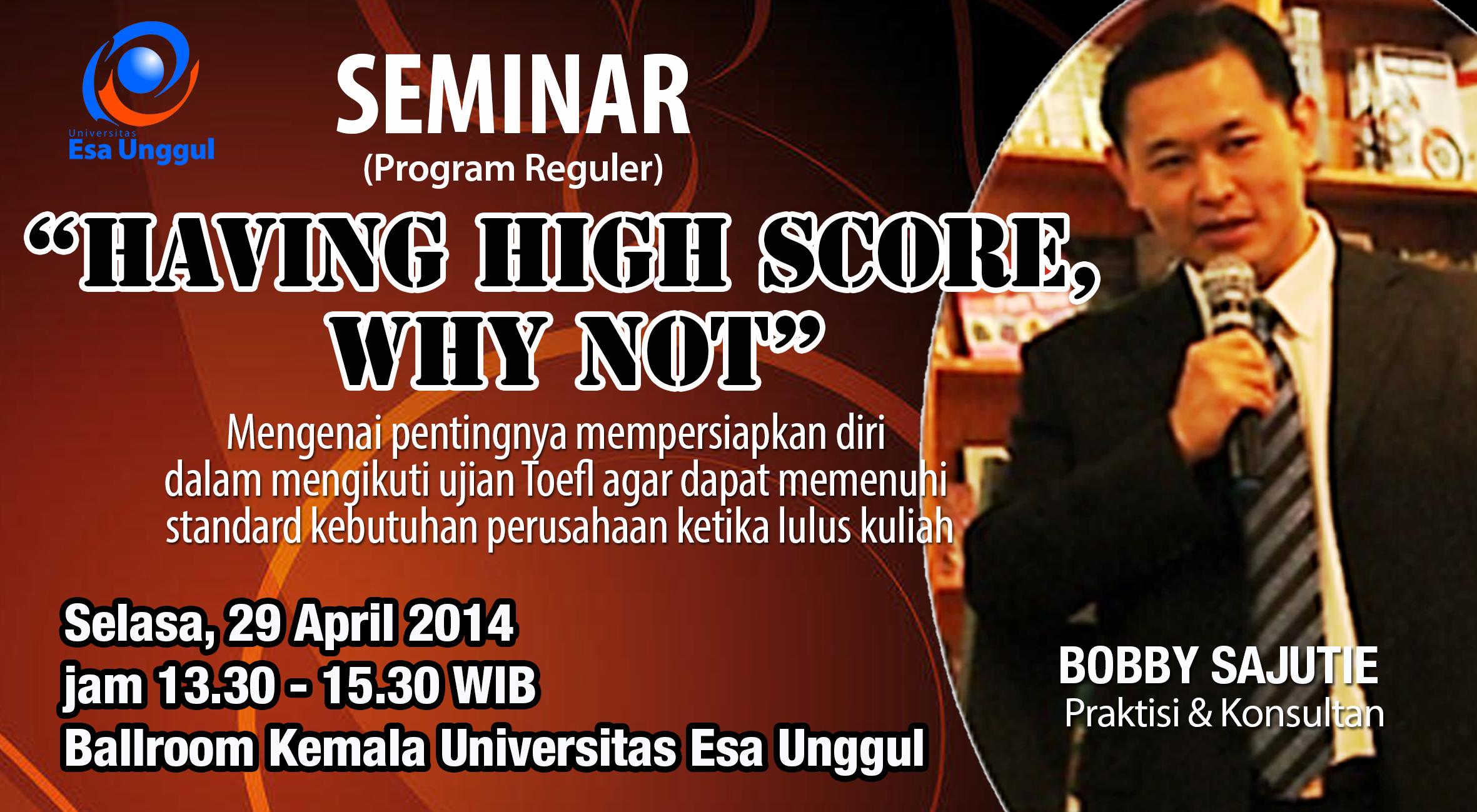 """Universitas Esa Unggul menyelenggarakan Seminar """"Having High Score, Why not"""" untuk Program Reguler pada 29 April 2014, di Ballroom Kemala Universitas Esa Unggul"""
