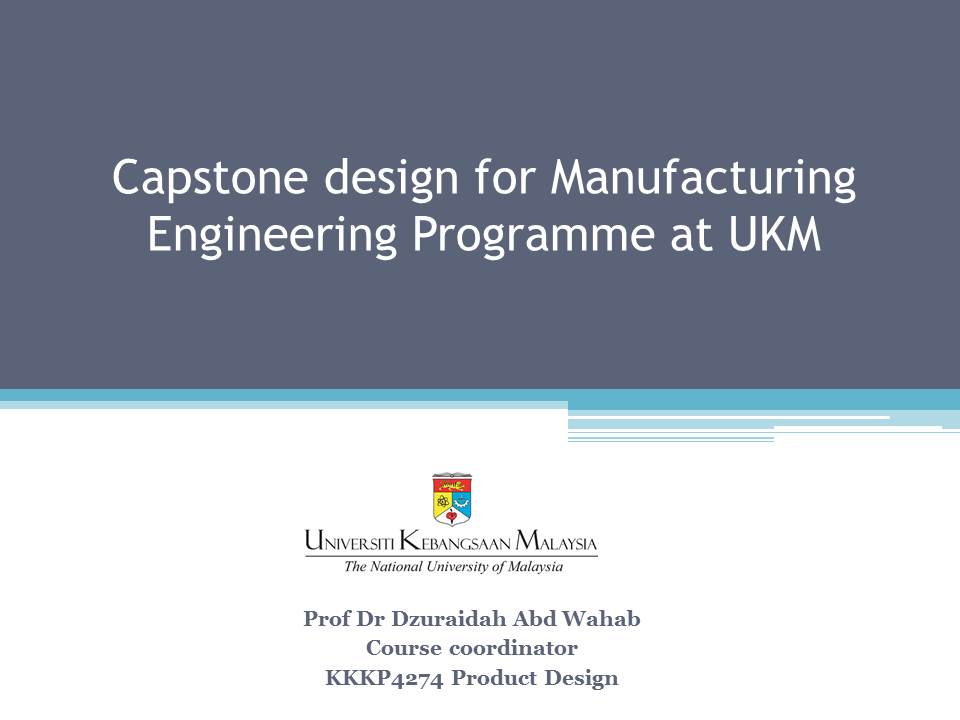 Capstone design for Manufacturing Engineering Programme at Universiti Kebangsaan Malaysia
