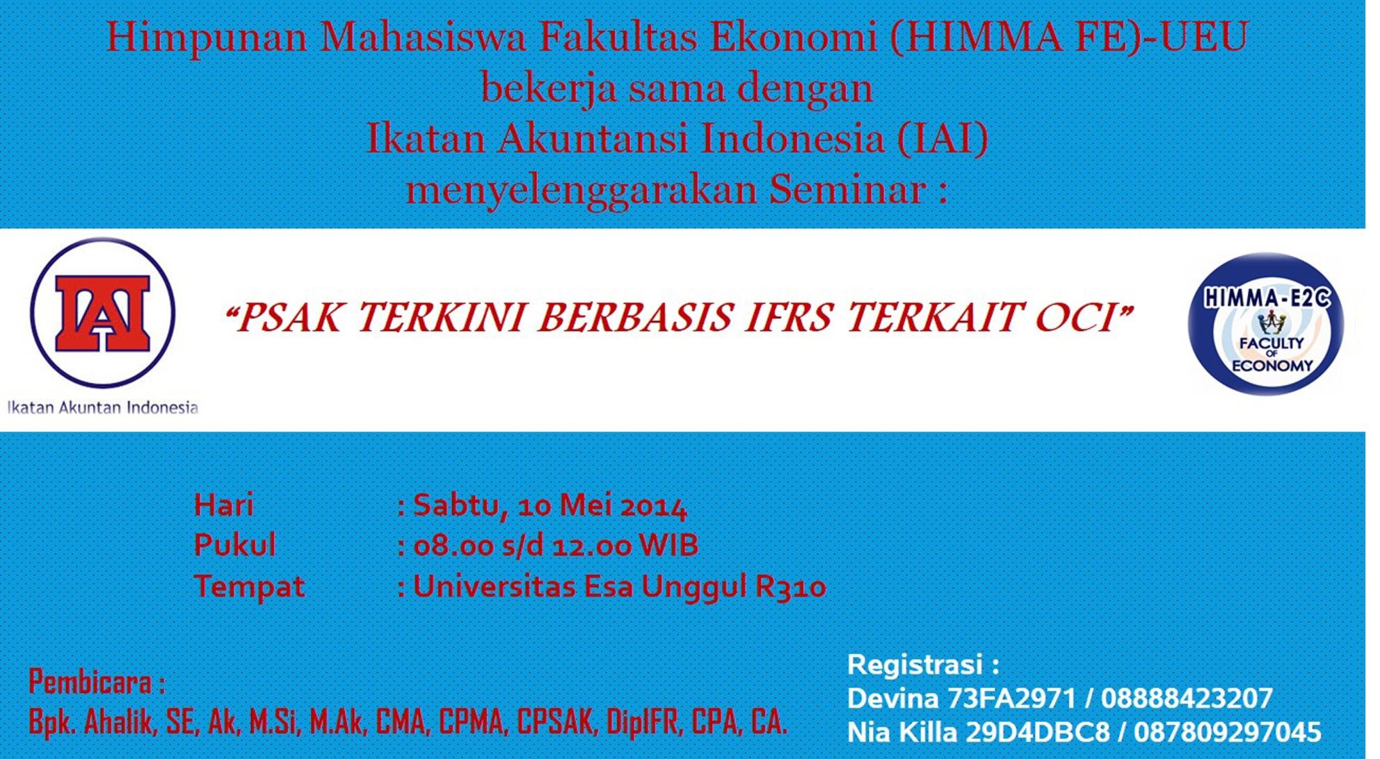 """Himpunan Mahasiswa Fakultas Ekonomi (HIMMA FE) Universitas Esa Unggul bekerja sama dengan Ikatan Akuntansi Indonesia (IAI) akan menyelenggarakan Seminar """"Pedoman Praktis PSAK Terkini Berbasis IFRS Terkait OCI"""""""