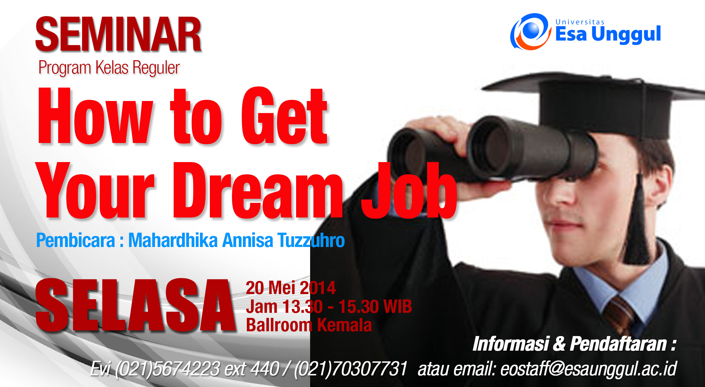 "Universitas Esa Unggul menyelenggarakan Seminar "" How to Get Your Dream Job "" untuk Program Reguler pada Selasa, 20 Mei 2014"