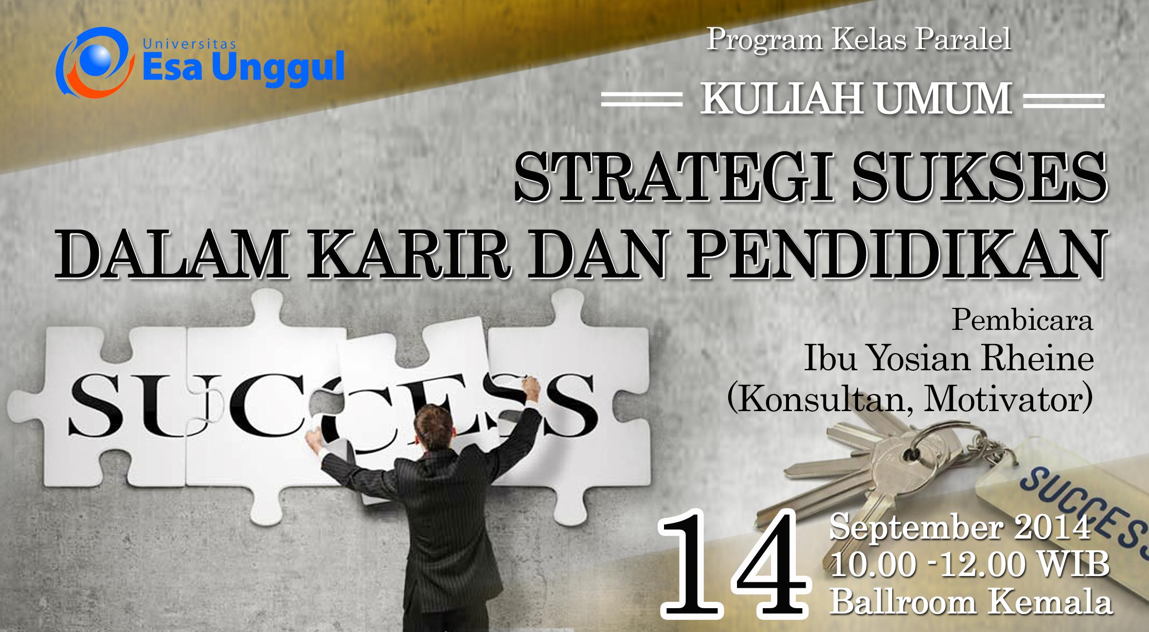 """Universitas Esa Unggul menyelenggarakan Kuliah Umum  """" Strategi Sukses dalam Karir dan Pendidikan """" untuk Program Kelas Paralel pada 14 September 2014"""