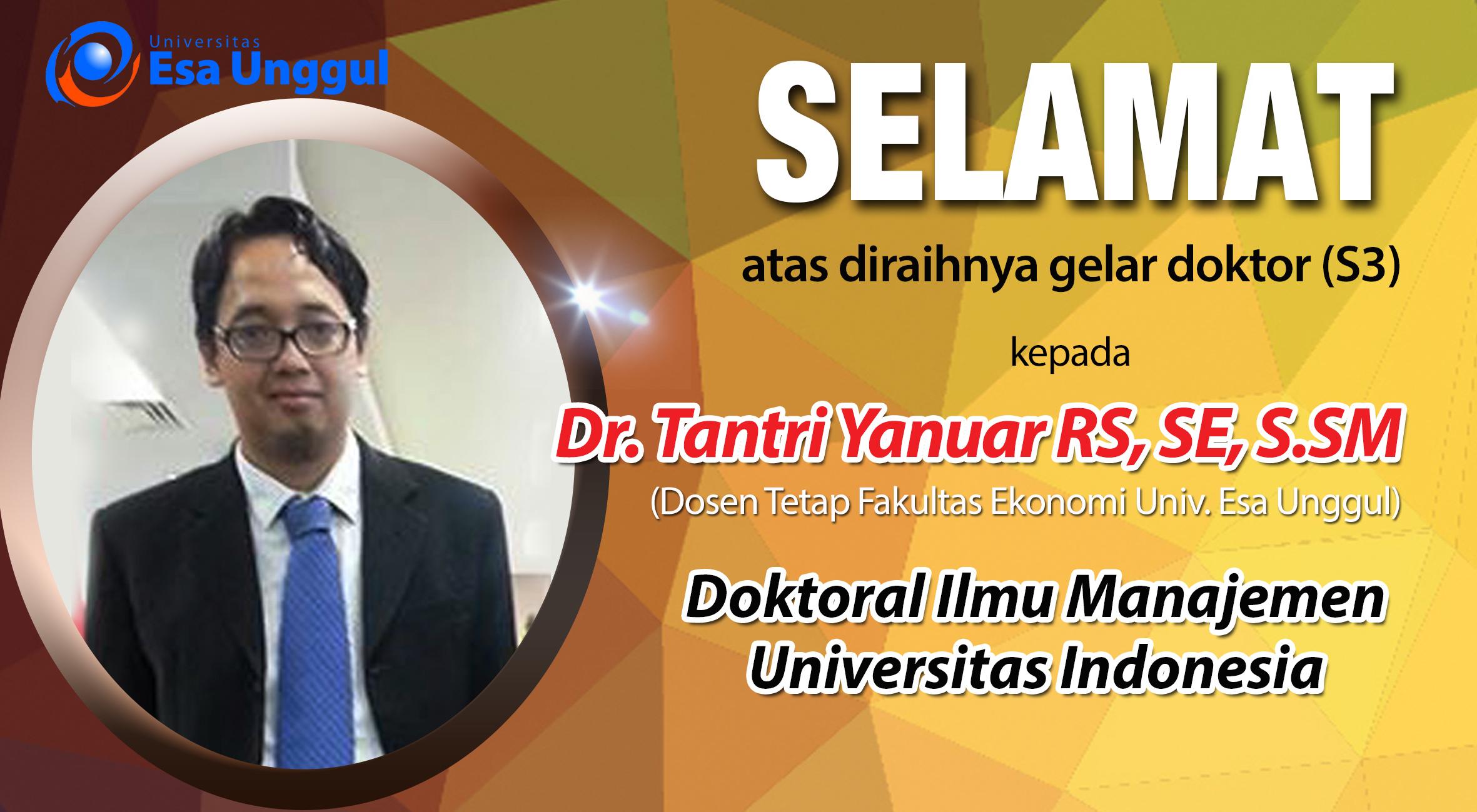 Selamat atas telah diraihnya gelar doktor (S3)  kepada Dr. Tantri Yanuar Rahmat Syah, SE, M.SM  dalam bidang Ilmu Manajemen dari Universitas Indonesia