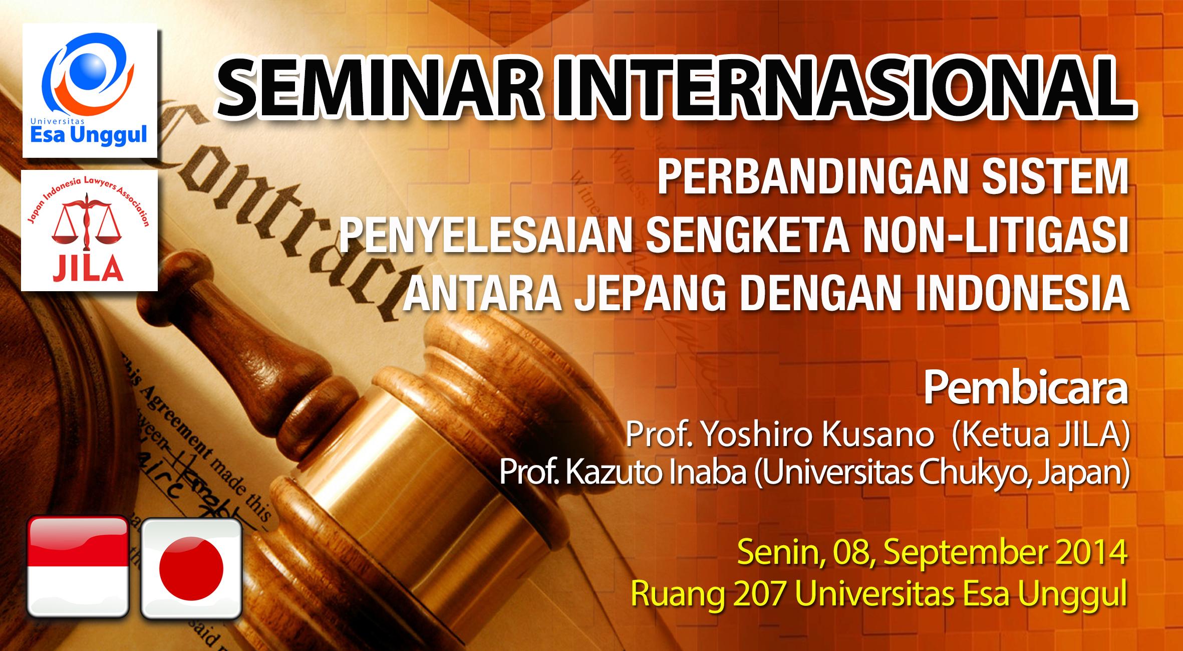 "Universitas Esa Unggul bekerjasama dengan Japan Indonesia Lawyers Association (JILA) menyelenggarakan Seminar Internasional "" Perbandingan Sistem Penyelesaian Sengketa Non-Litigasi antara Jepang dengan Indonesia"""