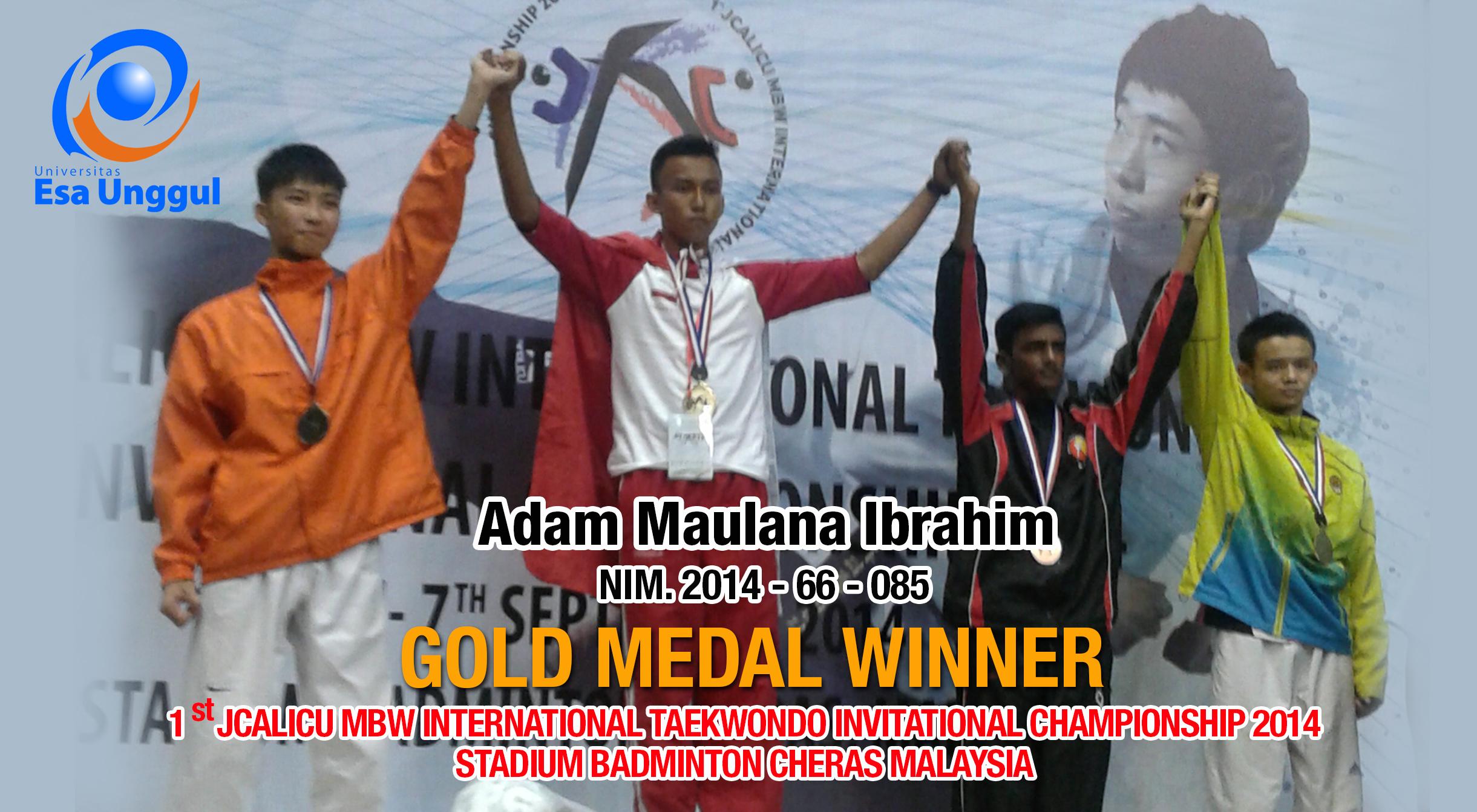 "Universitas Esa Unggul mengucapkan Selamat kepada ""Adam Maulana Ibrahim "" NIM. 2014-66-085 berhasil meraih Medali Emas dalam 1 st JCALICU MBW International Taekwondo Invitational Championship 2014- Malaysia"