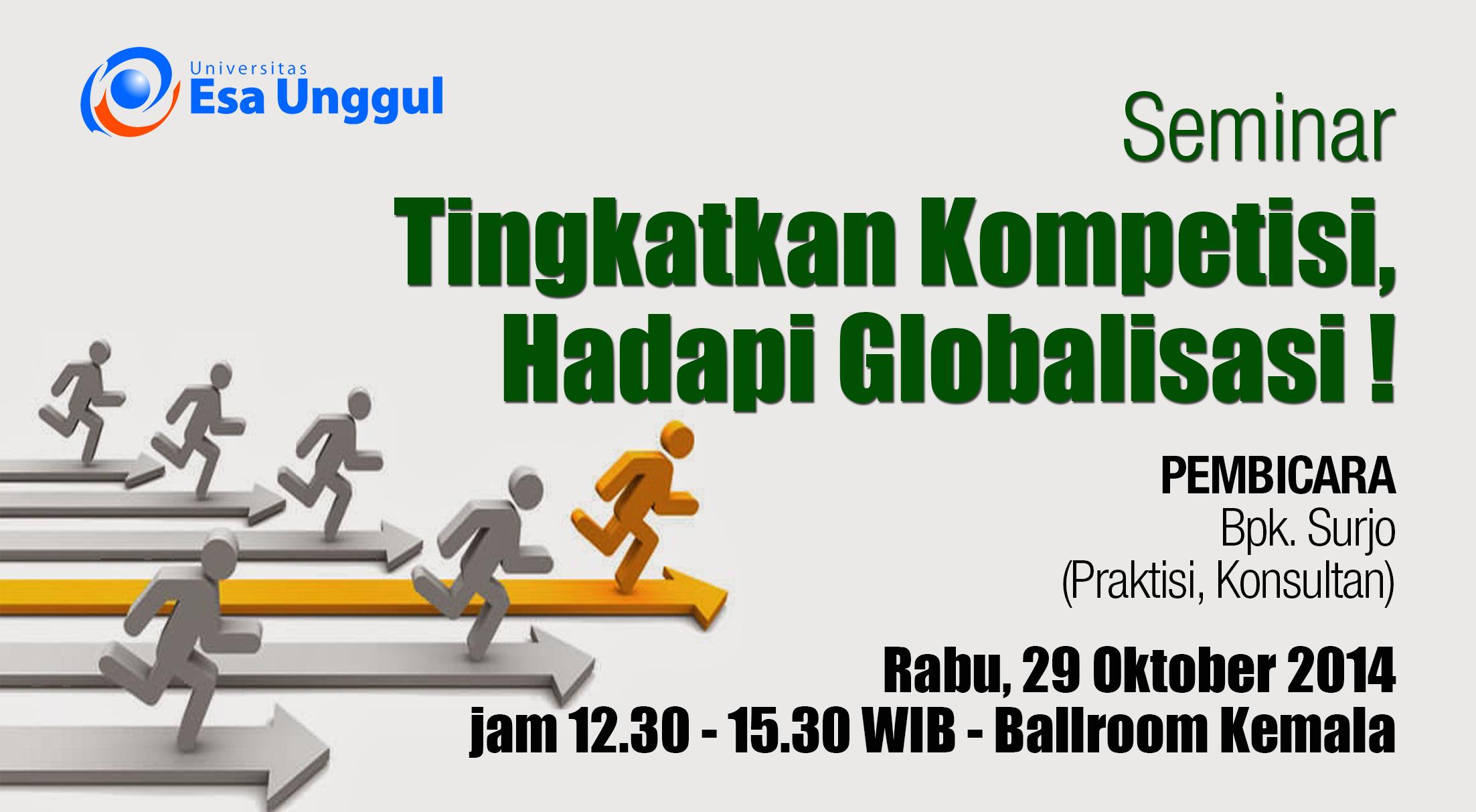 """Universitas Esa Unggul menyelenggarakan Seminar """" Tingkatkan Kompetisi, Hadapi Globalisasi!"""" untuk Program Reguler pada tanggal Rabu, 29 Oktober 2014"""
