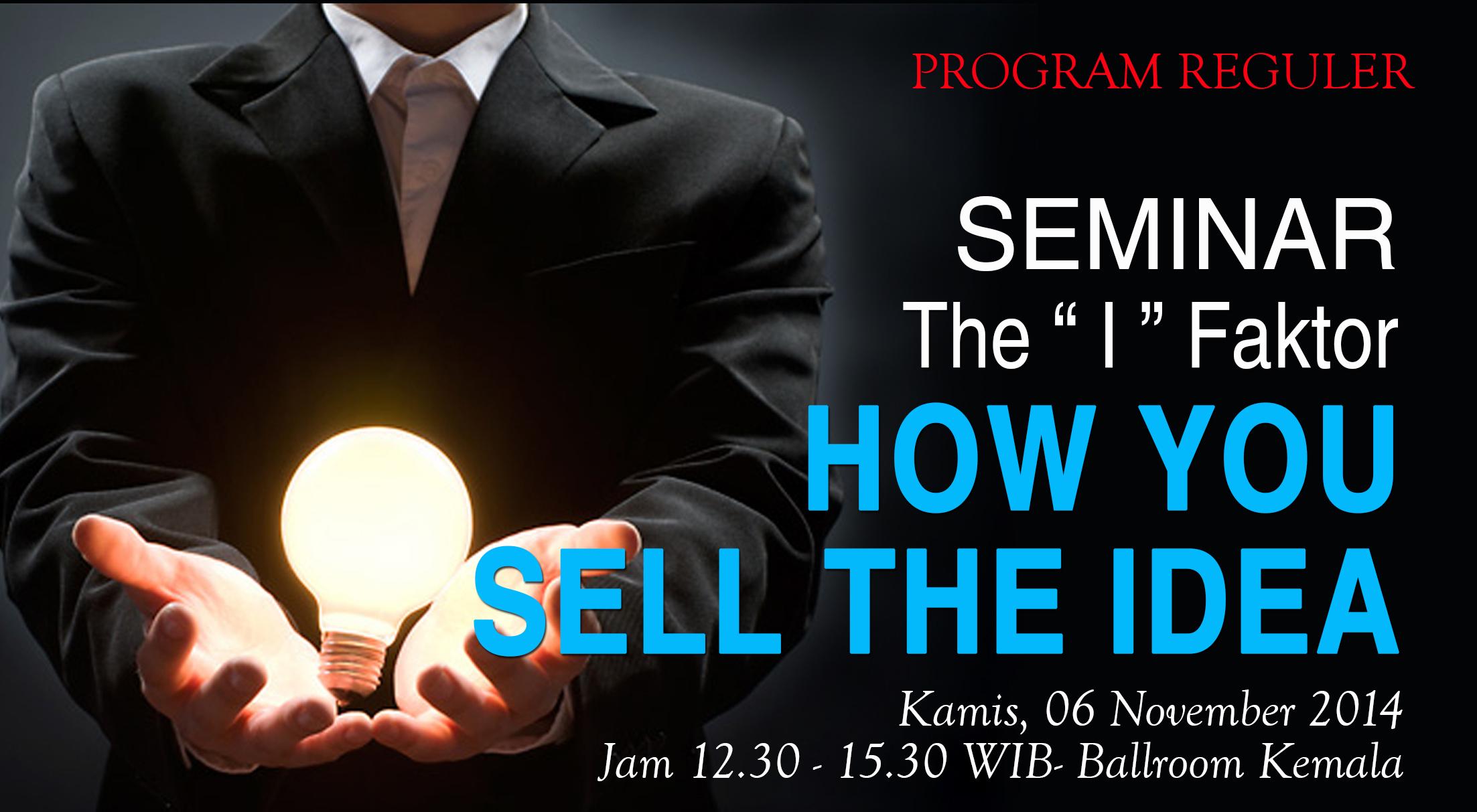 """Universitas Esa Unggul  menyelenggarakan Seminar """" The """" I """" Factor  – How You Sell the Idea """" untuk Program Reguler pada Kamis, 06 November 2014"""