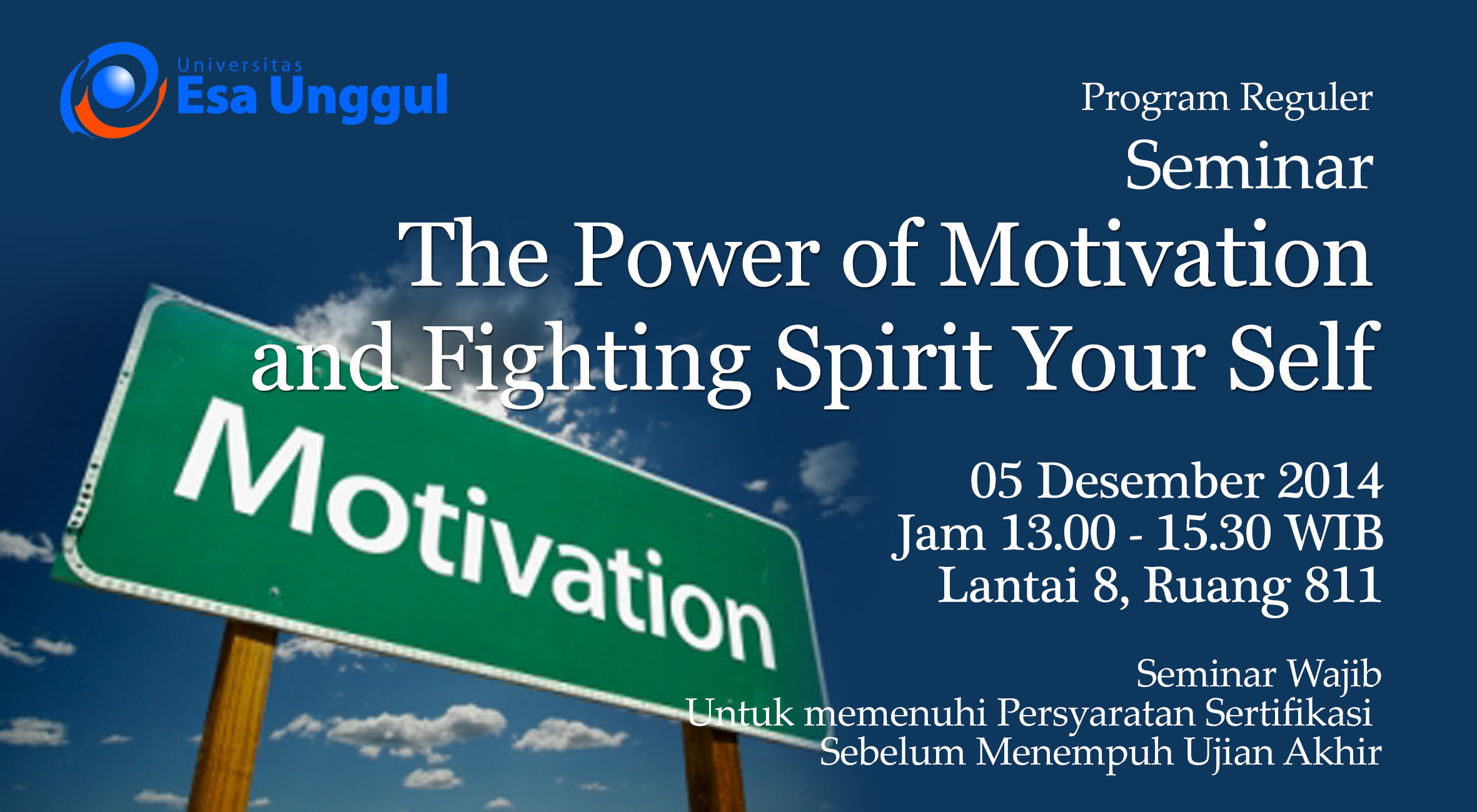 """Universitas Esa Unggul menyelenggarakan Seminar """" The Power of Motivation and Fighting Spirit Your Self"""" untuk Program Reguler pada 05 Desember 2014"""