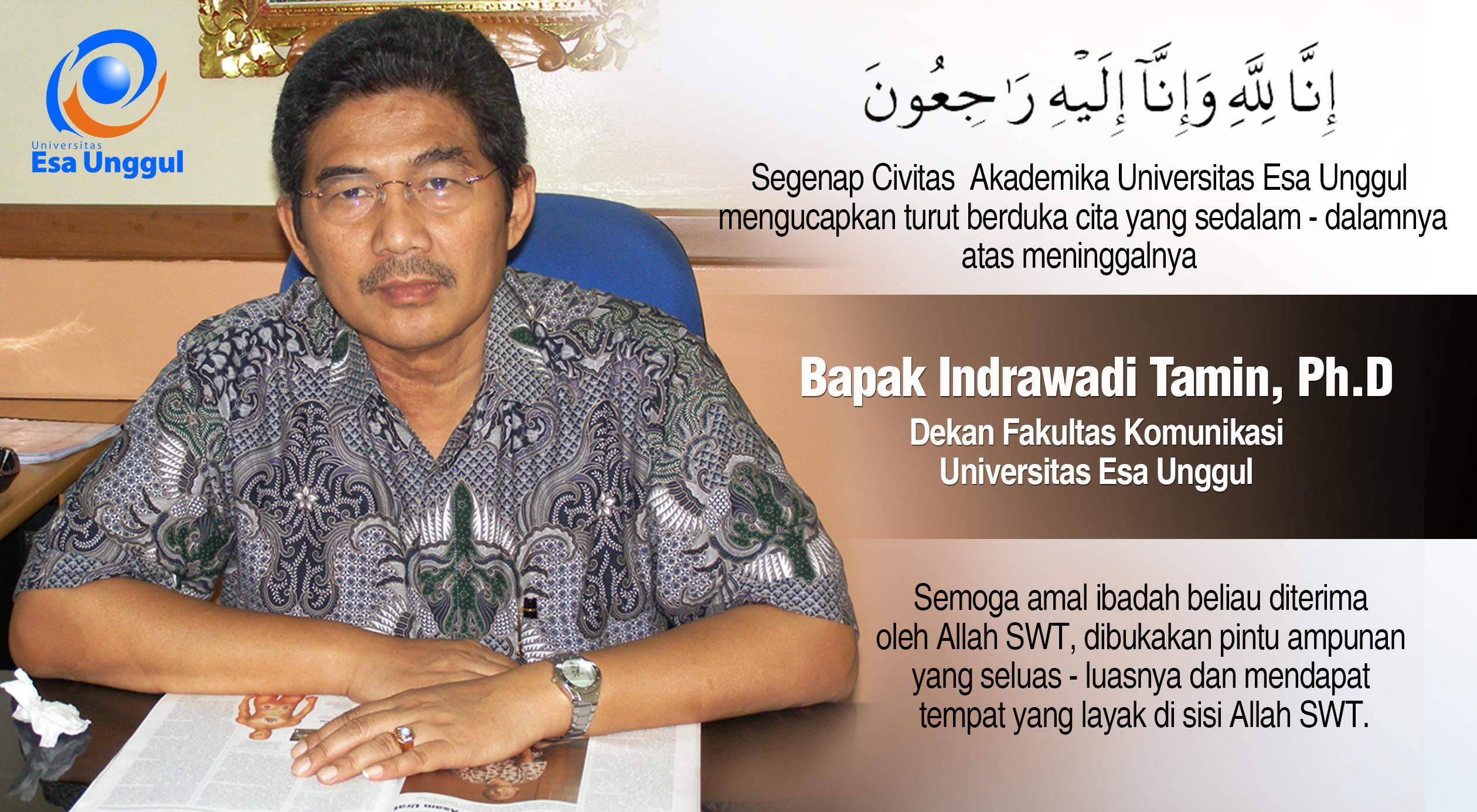 Segenap Civitas akademika Universitas Esa Unggul mengucapkan turut berduka cita yang sedalam-dalamnya atas meninggalnya Bapak INDRAWADI TAMIN, Ph.D  (Dekan FIKOM UEU)