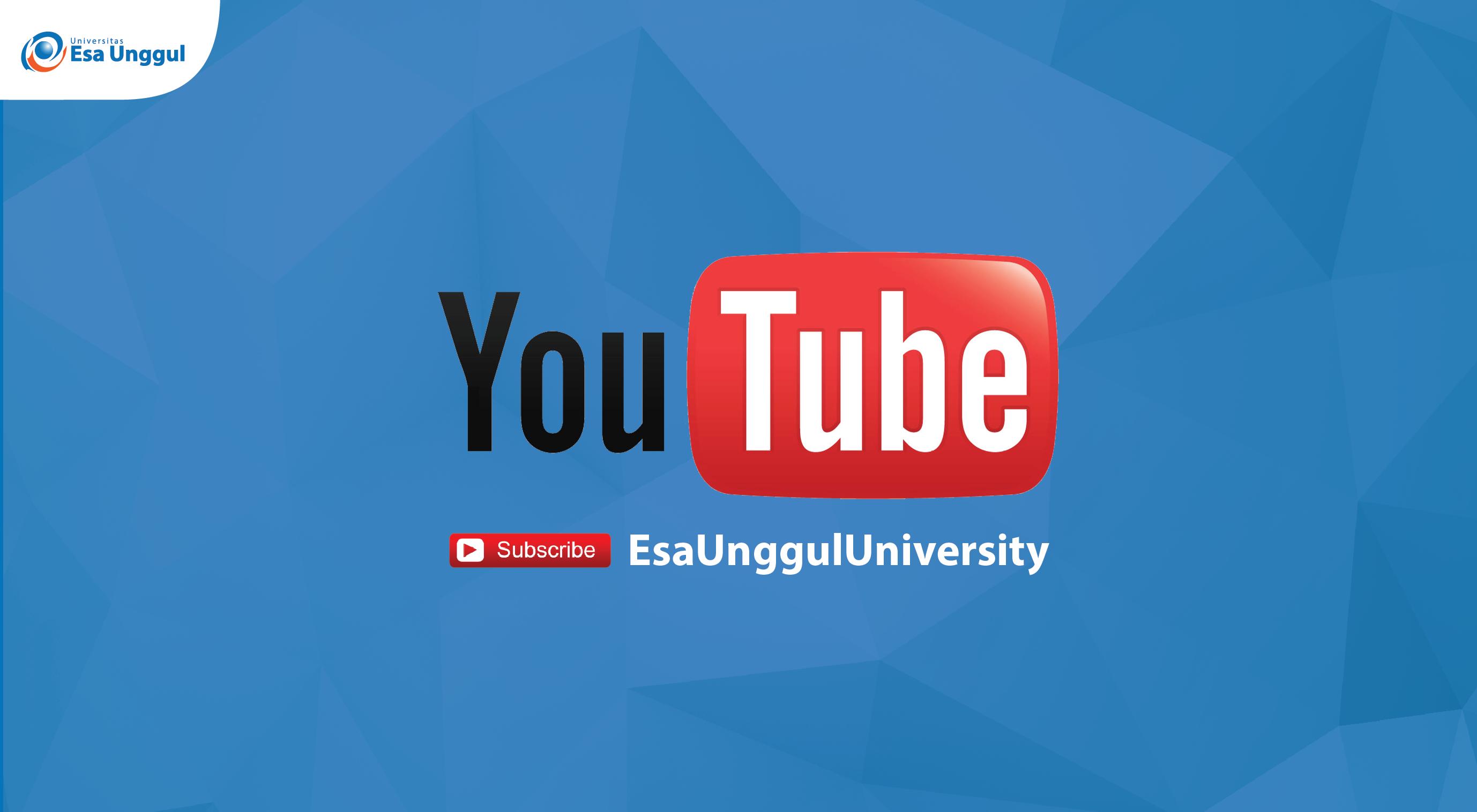Yuk Gabung di Youtube Universitas Esa Unggul