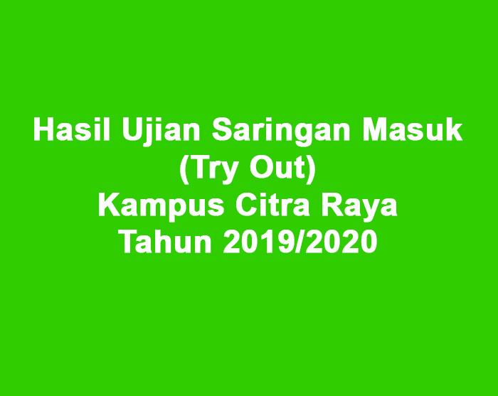 Hasil Ujian Saringan Masuk (Try Out) Kampus II (Citra Raya) Tahun 2019/2020