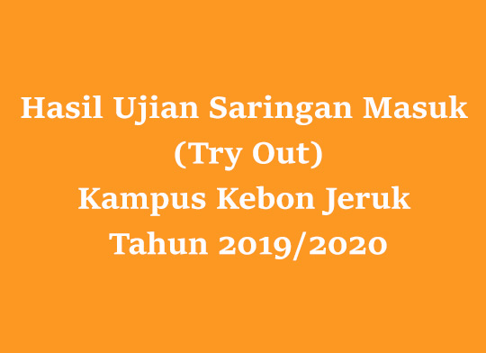 Hasil Ujian Saringan Masuk (Try Out) Kampus Utama Kebon Jeruk Tahun 2019/2020