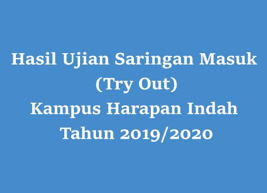Hasil Ujian Saringan Masuk (Try Out) Kampus III (Harapan Indah) Tahun 2019/2020