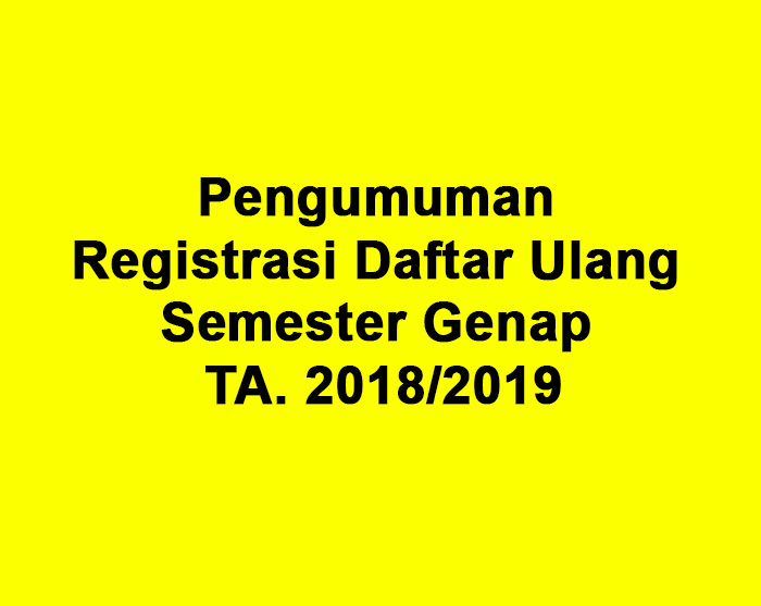 Pengumuman Registrasi Daftar Ulang Semester Genap TA 2018/2019