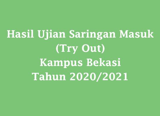 Hasil Ujian Saringan Masuk (Try Out) Kampus Bekasi Tahun 2020/2021