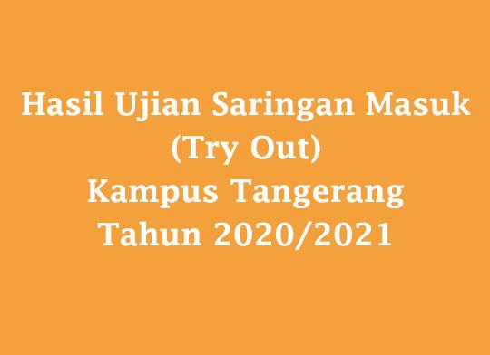Hasil Ujian Saringan Masuk (Try Out) Kampus Tangerang Tahun 2020/2021